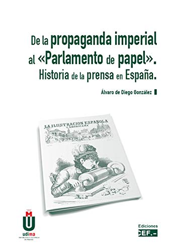 De la Propaganda Imperial al «Parlamento del papel». Historia de la prensa en España.: Amazon.es: De Diego González, Álvaro: Libros