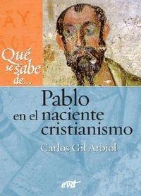 Qué se sabe de... Pablo en el naciente cristianismo por Carlos Javier Gil Arbiol