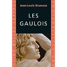 Les Gaulois (Guides Belles Lettres des civilisations t. 16) (French Edition)
