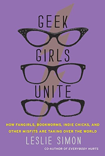 Read Online Geek Girls Unite: How Fangirls, Bookworms, Indie Chicks, and Other Misfits Are Taking Over the World ebook
