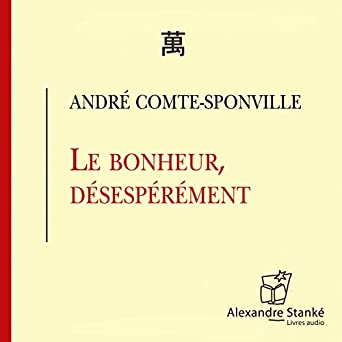 Amazon Com Le Bonheur Desesperement Audible Audio Edition