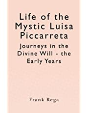 Life of the Mystic Luisa Piccarreta: Journeys in the Divine Will - the Early Years