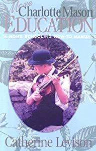 [(More Charlotte Mason Education: A Home Schooling How-To Manual)] [Author: Catherine Levison] published on (March, 2001)
