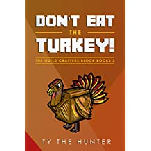 Don't Eat The Turkey!: A Rhyming Minecraft Inspired Search And Find For New Readers (The Guild Crafters Block Books Book 2)