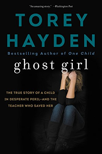 Ghost Girl: The True Story of a Child in Desperate Peril-and a Teacher Who Saved Her
