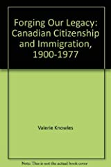 Forging our legacy: Canadian citizenship and immigration, 1900-1977 Paperback