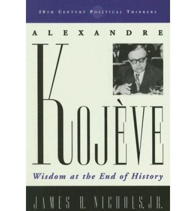 Download Alexandre Kojeve: Wisdom at the End of History (20th Century Political Thinkers (Paperback)) (Paperback) - Common pdf
