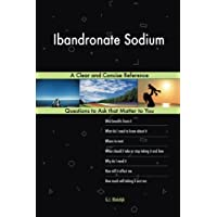 Ibandronate Sodium; A Clear and Concise Reference