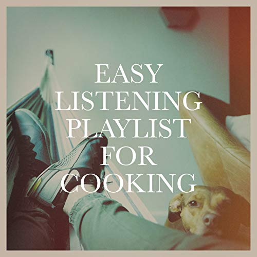 Easy Listening Playlist For Cooking