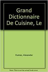 Le grand dictionnaire de cuisine alexandre dumas - Dictionnaire de cuisine alexandre dumas ...