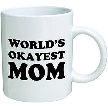 World's Okayest Mom Coffee Mug - 11 Oz Mug - Mother's Day Nice Motivational And Inspirational Office Gift