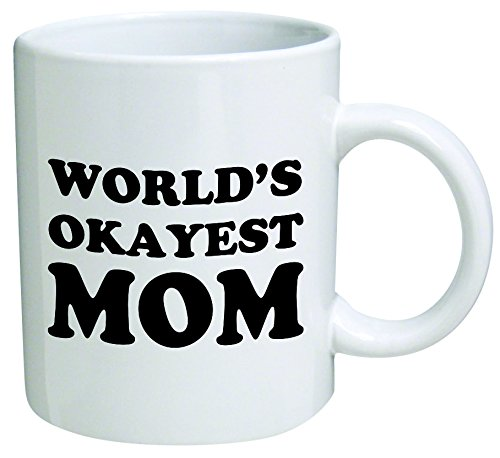 World's Okayest Mom Coffee Mug - 11 Oz Mug - Mother's Day Nice Motivational And Inspirational Office Gift