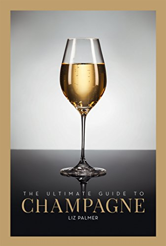 bccb48131cf7 The Ultimate Guide to Champagne  The Champagne Bible for ALL Wine Lovers!  by
