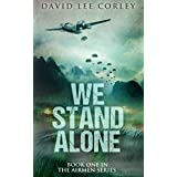 We Stand Alone: An Epic War Novel (The Airmen Series Book 1)