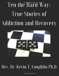 Ten the Hard Way: True Stories of Addiction and Recovery (Ten the Hard Way; True