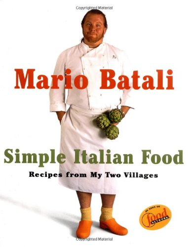 Mario Batali Simple Italian Food: Recipes from My Two Villages (Best Mario Batali Cookbook)