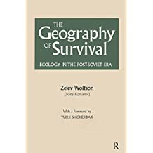 The Geography of Survival: Ecology in the Post-Soviet Era: Ecology in the Post-Soviet Era