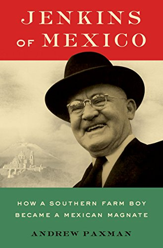 Jenkins of Mexico: How a Southern Farm Boy Became a Mexican Magnate