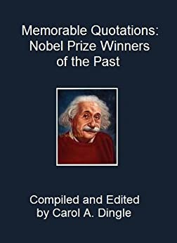 Memorable Quotations: Nobel Prize Winners of the Past by [Dingle, Carol A.]