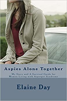 Aspies Alone Together: My Story and A Survival Guide for Women Living with Asperger Syndrome
