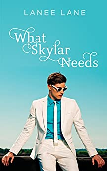 What Skylar Needs by [Lane, Lanee, Lane, Lanee]