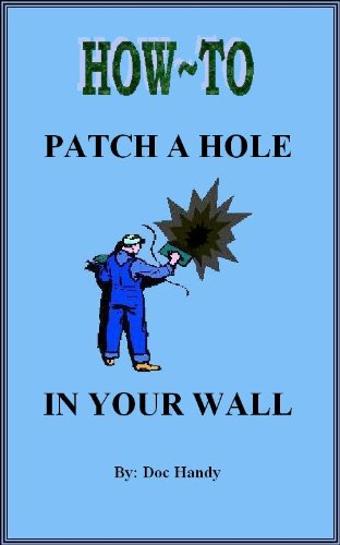 How to Patch a Hole in Your Wall (Doc Handy's Home Repair & Improvement Series Book 1)
