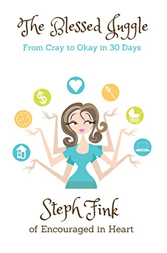 Read Online The Blessed Juggle (From Cray to Okay in 30 Days) by Steph Fink (2016-01-22) pdf