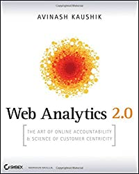 Web Analytics 2.0: The Art of Online Accountability and Science of Customer Centricity by Avinash Kaushik (2009-10-26)