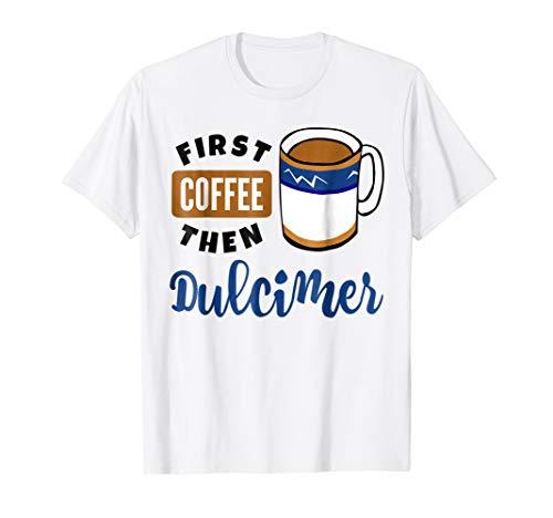 First Coffee Then Dulcimer Music Lover Coffee Mug T-Shirt
