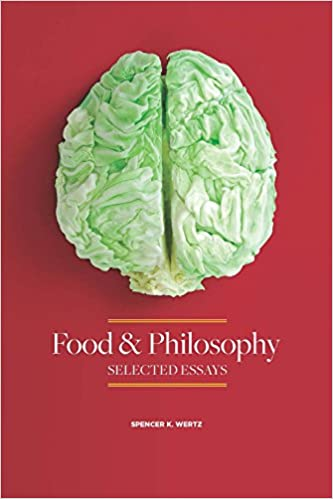 food and philosophy selected essays spencer wertz  food and philosophy selected essays spencer wertz 9780875656380 com books