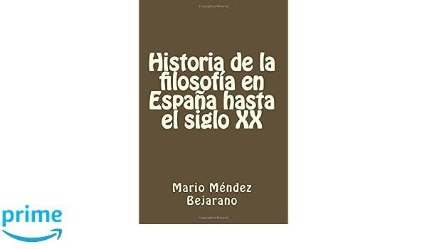 Historia de la filosofía en España hasta el siglo XX (Spanish Edition): Mario Méndez Bejarano: 9781503265943: Amazon.com: Books