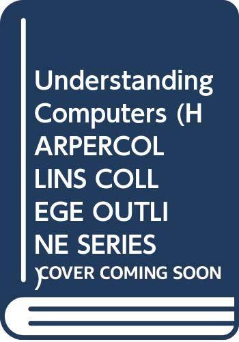 Understanding Computers (HARPERCOLLINS COLLEGE OUTLINE SERIES)