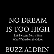No Dream Is Too High: Life Lessons from a Man Who Walked on the Moon Audiobook by Buzz Aldrin Narrated by Traber Burns