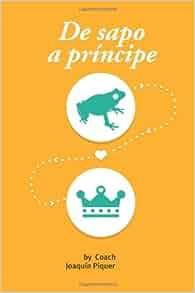 De sapo a principe (Spanish Edition): Joaquín Piquer: 9781494363055