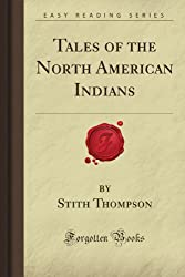 Tales of the North American Indians (Forgotten Books)