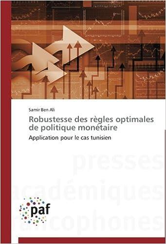 Robustesse des r???gles optimales de politique mon??taire: Application pour le cas tunisien by Samir Ben Ali (2013-05-05)