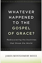 Whatever Happened to The Gospel of Grace?: Rediscovering the Doctrines That Shook the World Kindle Edition
