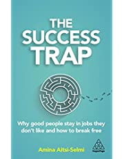 The Success Trap: Why Good People Stay in Jobs They Don't Like and How to Break Free