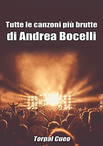 Tutte le canzoni più brutte di Andrea Bocelli: Libro e regalo divertente per fan di Bocelli. Tutte le canzoni del tenore sono stupende, per cui all'interno ... (vedi descrizione) (Italian Edition)
