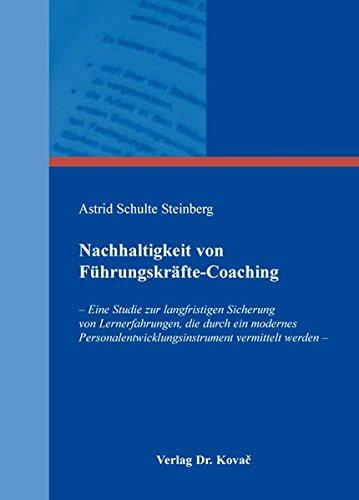Nachhaltigkeit von Führungskräfte-Coaching: - Eine Studie zur langfristigen Sicherung von Lernerfahrungen, die durch ein modernes ... und Weiterbildung in Forschung und Praxis) Taschenbuch – 1. Juni 2014 Astrid Schulte Steinberg Kovac Dr. Verlag 3830077831