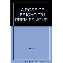 LA ROSE DE JÉRICHO T01 - PREMIER JOUR