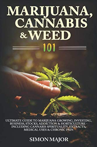 41k0vZa5K%2BL - Marijuana, Cannabis & Weed 101: Ultimate Guide To Marijuana Growing, Investing, Business, Stocks, Addiction & Horticulture - Including Cannabis Spirituality, Extracts, Medical Uses & Chronic Pain