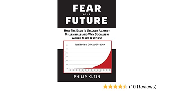 Fear Your Future How The Deck Is Stacked Against Millennials And Why Socialism Would Make It Worse New Threats To Freedom Series Klein Philip 9781599475738 Amazon Com Books