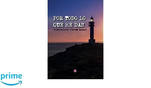 Por todo lo que me das (Spanish Edition): Inmaculada Pérez Ramos: 9788417072445: Amazon.com: Books