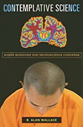 Contemplative Science: Where Buddhism and Neuroscience Converge (Columbia Series in Science and Religion)