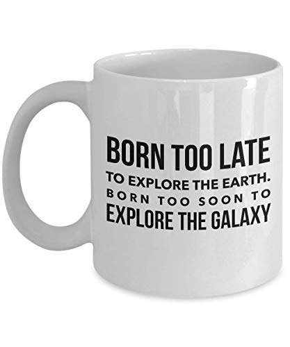 Astronaut Coffee Mug 11 Oz - Born Too Late To Explore The Earth - Astronomy Astronomer Milky Way Galaxy Rocket Space Earth Moon Star Planet (Born Too Late To Explore The Earth)