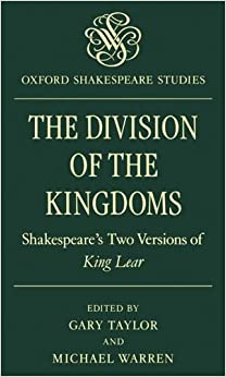 The Division of the Kingdoms: Shakespeare's Two Versions of King Lear (Oxford Shakespeare Studies)