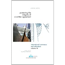 Protecting the Integrity of a Written Agreement: A Comparative Analysis of the Parol Evidence Rule, Merger Clauses and No Oral Modification Clauses in U.S., English, German and Swiss Law and International Instruments (Cisg, Picc, Pecl, Dcfr and Cesl)
