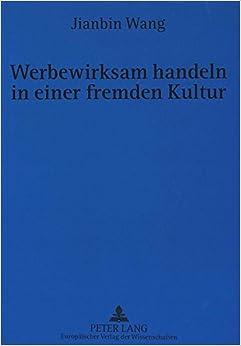 Book Werbewirksam handeln in einer fremden Kultur: Eine Untersuchung interkultureller Unterschiede zwischen dem deutschen und dem chinesischen werbenden ... Sicht (German Edition)