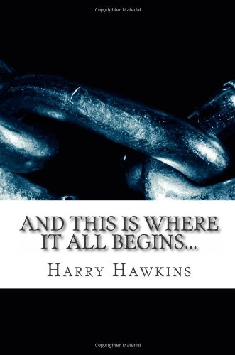 Book: And This Is Where It All Begins... by Harry J Hawkins